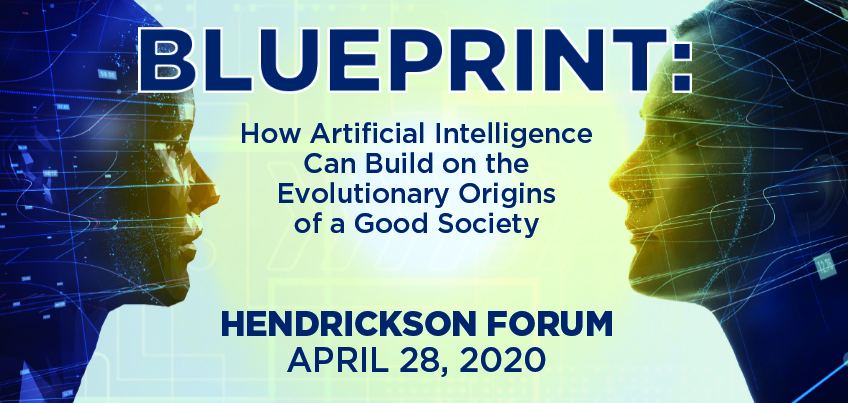 Blueprint: How artificial intelligence can build on the evolutionary origins of a good society - Hendrickson Forum April 28, 2020